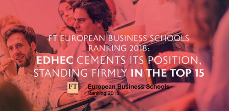 FT European Business Schools Ranking 2018:  EDHEC cements its position, standing firmly in the Top 15